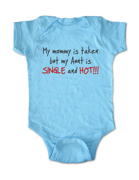 84e553b6f ... My mommy is taken but My Aunt is SINGLE and HOT - Baby Onesie Bodysuit,  ...