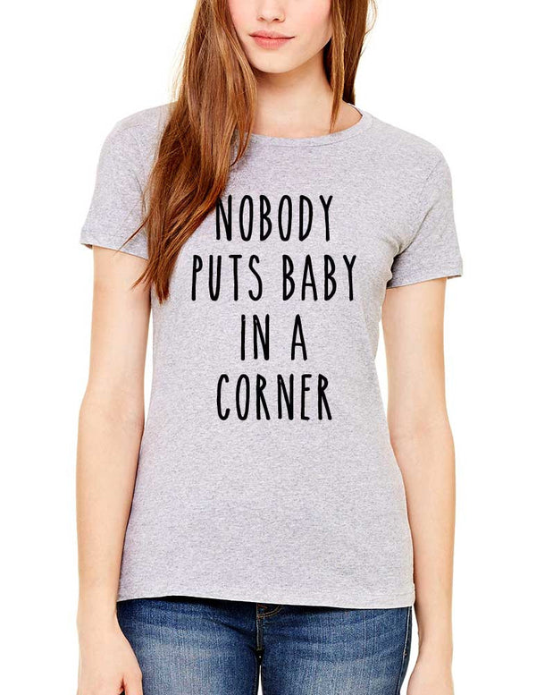 Nobody Puts Baby In A Corner (design3) - Women & Men Shirt
