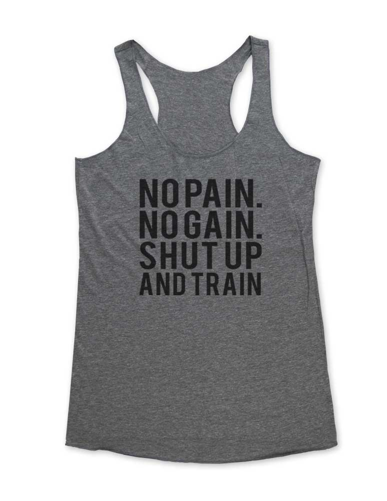 No Pain. No Gain. Shut Up And Train - Soft Tri-Blend Racerback Tank - Fitness workout gym exercise tank