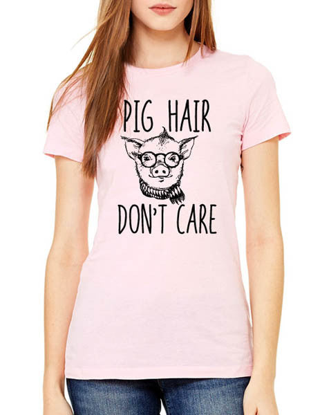 Pig Hair Don't Care - Women & Men Shirt