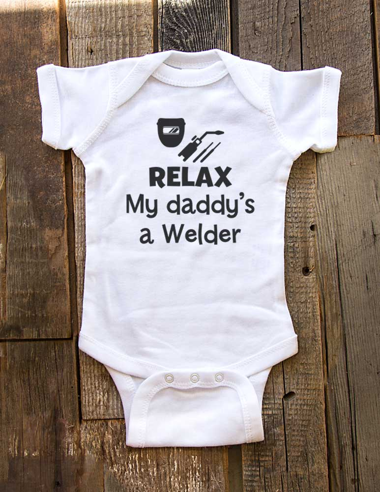 Relax My daddy's a Welder - Baby Onesie One-Piece Bodysuit, Infant, Toddler, Youth Shirt Baby Shower Gift Onesie