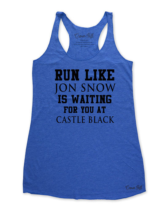 Run Like Jon Snow Is Waiting For You at Castle Black - funny parody workout Tri-Blend Racerback Tank