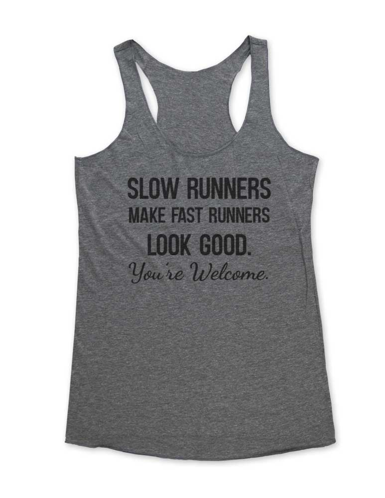 Slow Runners Make Fast Runners Look Good. You're Welcome - Soft Tri-Blend Racerback Tank - Fitness workout gym exercise tank