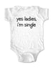 yes ladies, i'm single - Baby One-Piece Bodysuit, Infant, Toddler, Youth Shirt