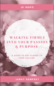 Walking Firmly Into Your Passion & Purpose (E-Book)