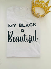 Load image into Gallery viewer, My Black Is Beautiful