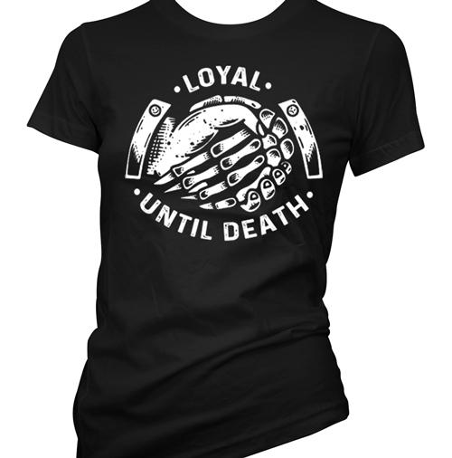 Womens Tee - Loyal Until Death
