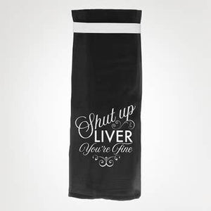 SHUT UP LIVER YOU'RE FINE KITCHEN TOWEL - DARK GREEN