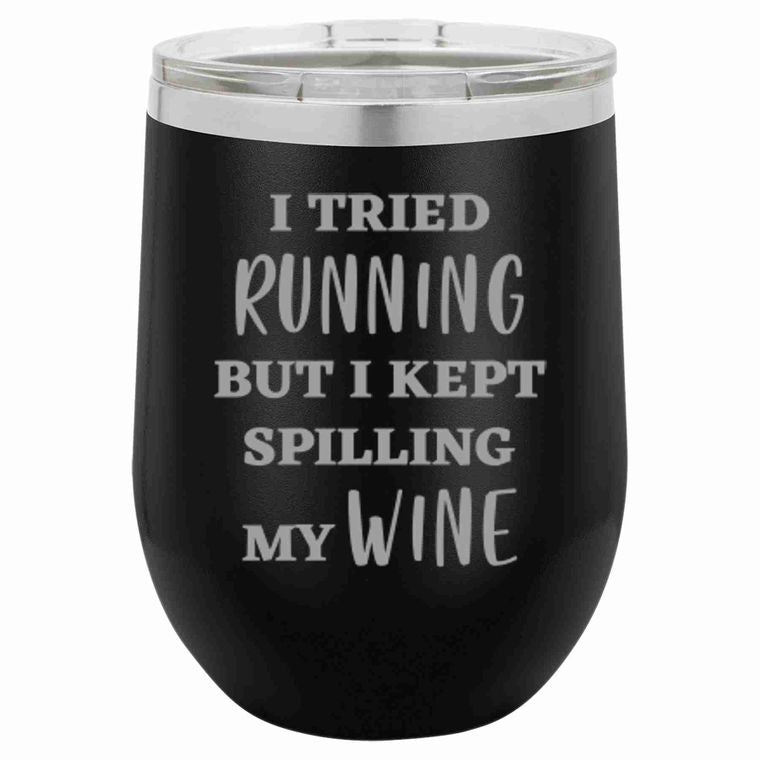 12oz WINE TUMBLER - I TRIED RUNNING . . .