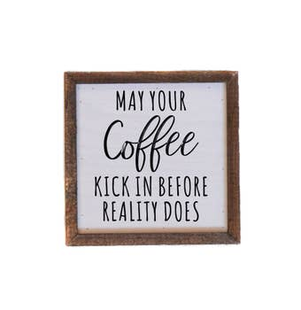 6x6 MAY YOUR COFFEE KICK IN SIGN