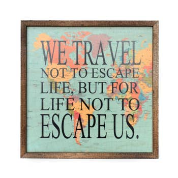10x10 WE TRAVEL NOT TO ESCAPE LIFE SIGN