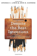 Despite the Best Intentions: How Racial Inequality Thrives in Good Schools (Transgressing Boundaries: Studies in Black Politics and Black Communities)
