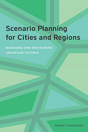 Scenario Planning for Cities and Regions: Managing and Envisioning Uncertain Futures