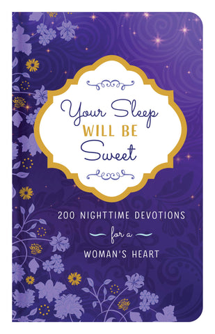 Your Sleep Will Be Sweet: 200 Nighttime Devotions for a Woman's Heart