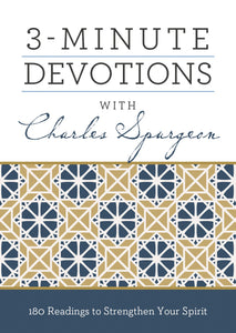 3-Minute Devotions with Charles Spurgeon: 180 Readings to Strengthen Your Spirit
