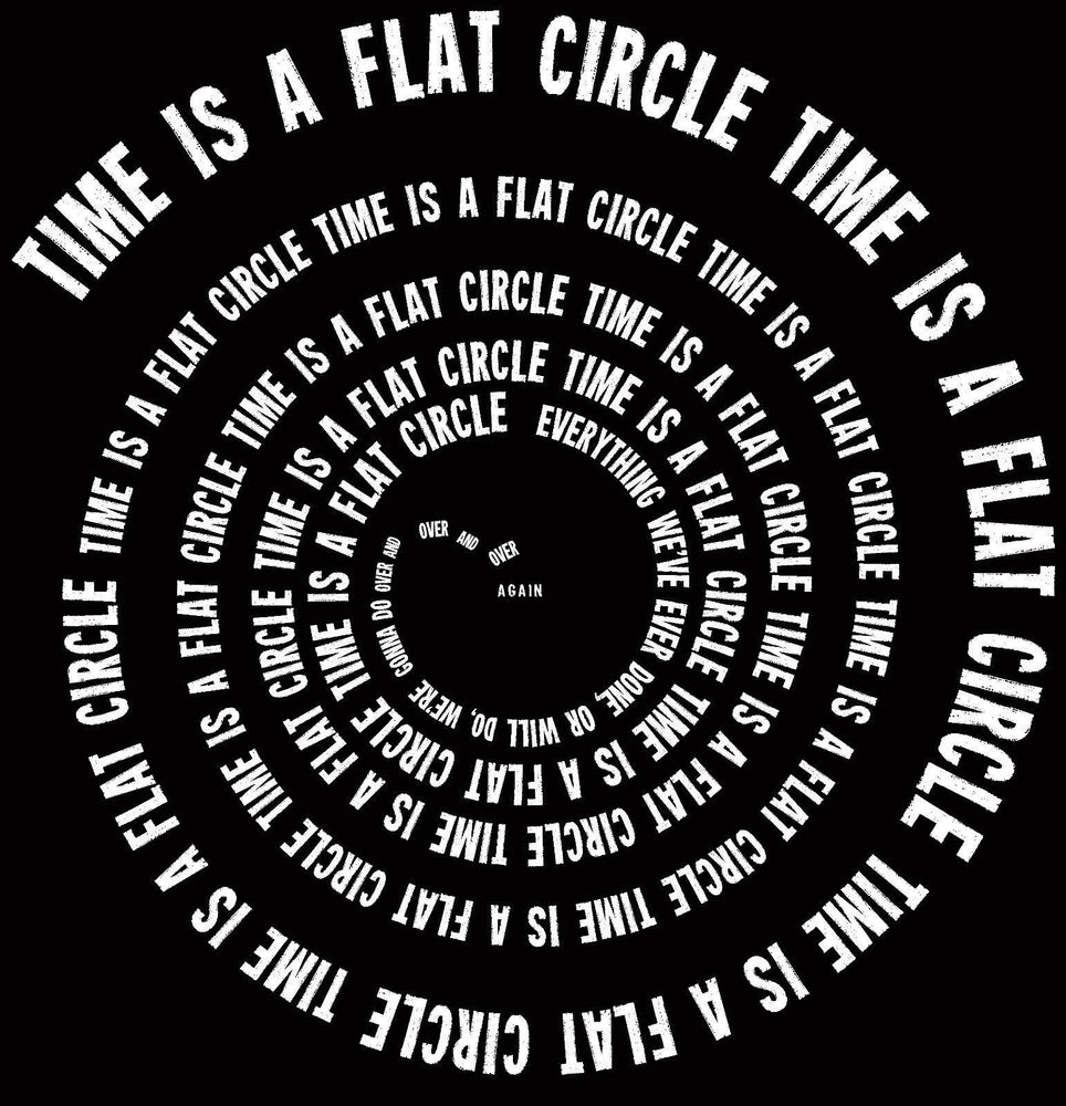 Time is a Flat Circle Nietzsche Rust Cohle Quote
