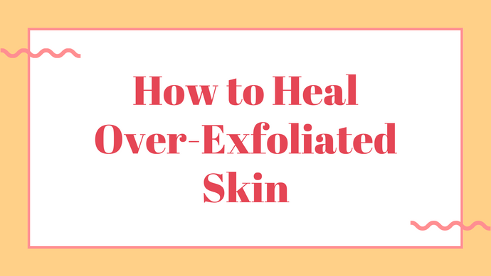 How to heal over-exfoliated skin