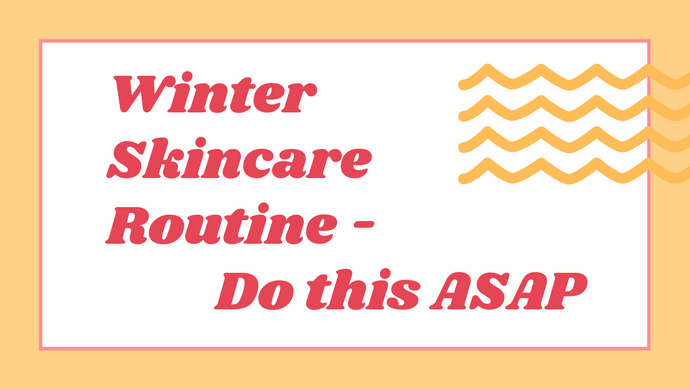 Winter Skincare Routine - 5 Things That You Should Do ASAP