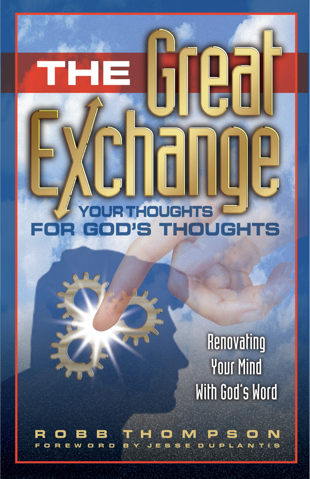 The Great Exchange: Your Thoughts for God's Thoughts Renovating Your Mind With God's Word