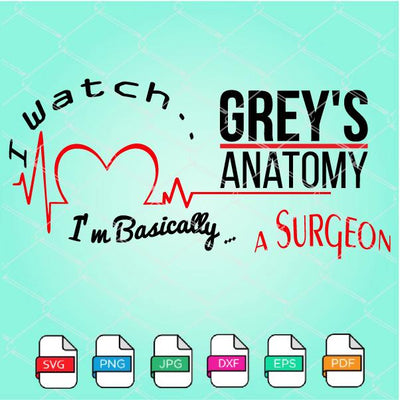 I Watch Grey's Anatomy i'm Basically a Surgeon SVG Newmody
