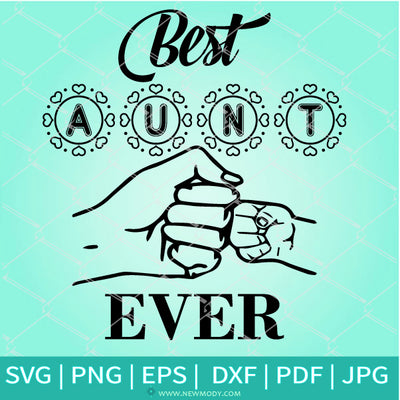 Best Aunt Ever SVG -  Aunt Gifts - Fist Bump SVG - Newmody