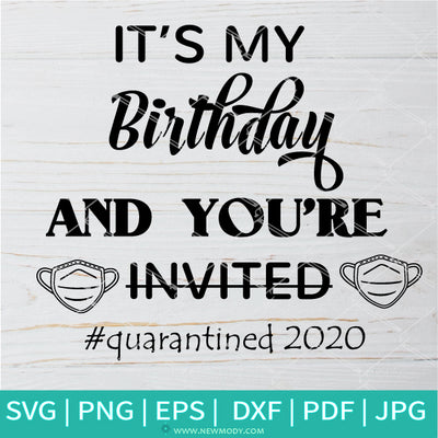 It's My Birthday And You're Not Invited Quarantined 2020 SVG - Newmody