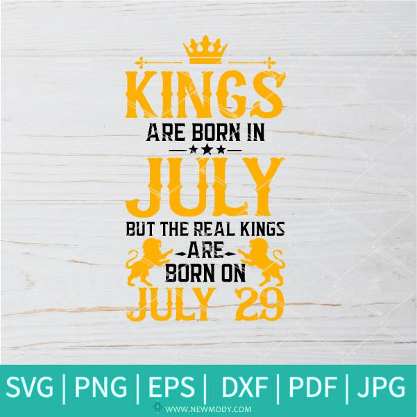 Kings Are Born In July SVG - Birthday Svg -  July Svg