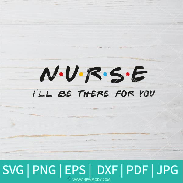 Nurse I'll Be There For You SVG  - Nurse Friends SVG