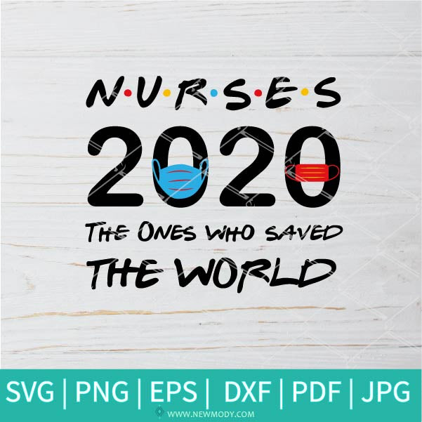 Nurses The Ones Who Saved The World  SVG - Nurse SVG - Quarantine 2020 SVG
