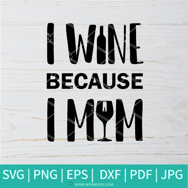 I Wine Because I Mom SVG - Wine Svg - Mom Svg - Funny Mama Svg