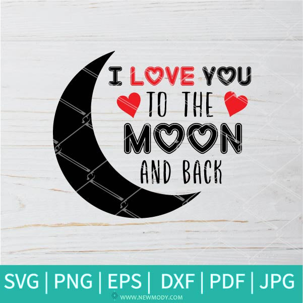 I Love You To The Moon And Back SVG - Valentine SVG -  Valentine's Day  SVG - Valentines Hearts SVG - Love SVG