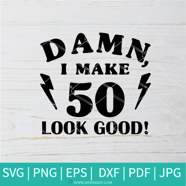 Damn I Make 50 Look Good SVG - Hello 50 SVG - 50th Birthday Svg -  Birthday Svg - Newmody