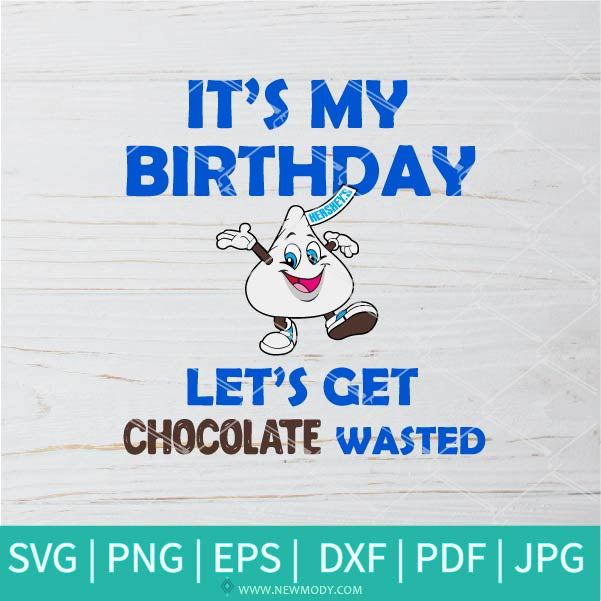It's My Birthday Kiss of Hershey's SVG - Hershey's SVG - Happy Birthday Svg
