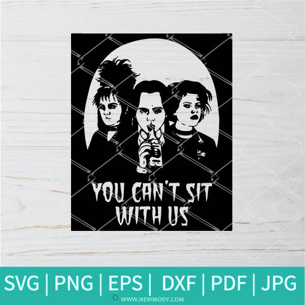 You Can't Sit With Us SVG - Hocus Pocus  SVG - Friends Horror Movie SVG - Halloween SVG