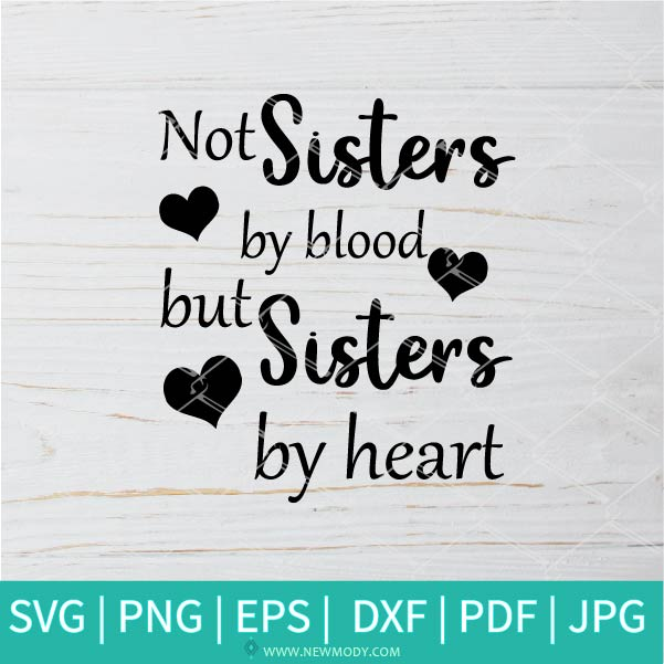 Not Sister By Blood But Sister By Heart  SVG - Sister SVG - Friends SVG