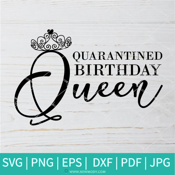 Quarantined Birthday Queen SVG - Birthday Queen SVG - Quarantine 2020 SVG - Quarantine SVG