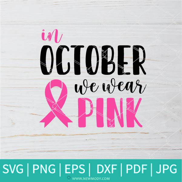 In October We Wear Pink SVG - Breast Cancer Ribbon SVG - Pink Cancer Awareness SVG