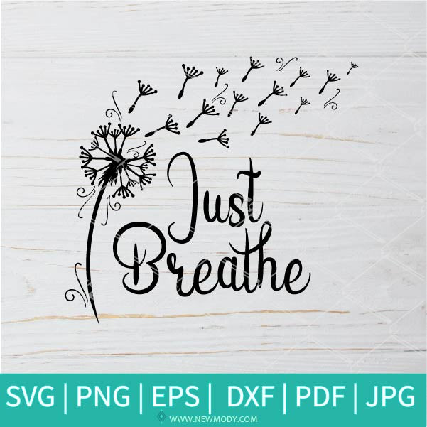Just Breathe SVG - Inspirational SVG - Dandelion SVG