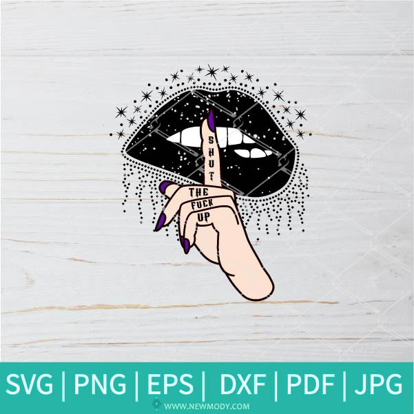 Shut The Fuck Up SVG - Fuck It SVG - Fuck Off SVG -Shiny Lips SVG