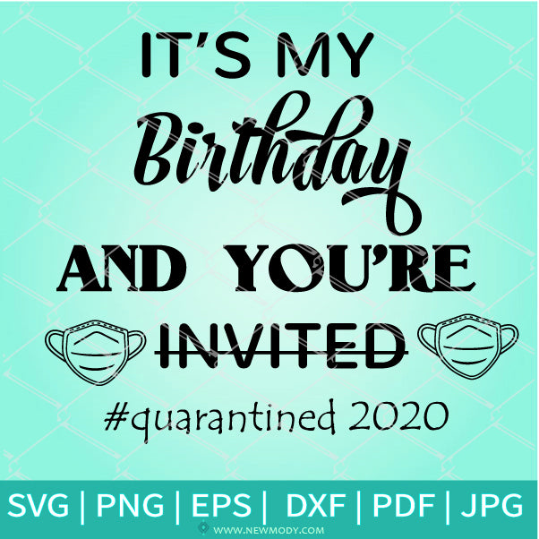 It's My Birthday And You're Not Invited Quarantined 2020 SVG