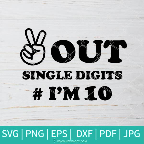 Peace Out Single Digits I'm 10 SVG - 10th Birthday Svg - Straight Outta single Digits SVG - Peace Sign Hand Svg