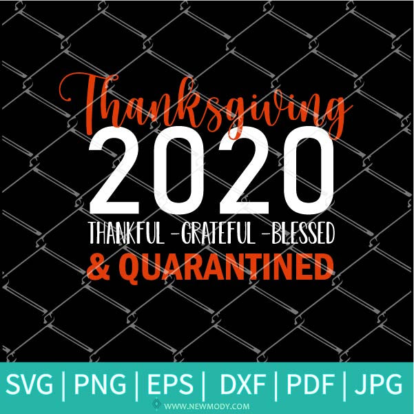 Thanksgiving 2020 SVG - Thankful Grateful Blessed  SVG - 2020  svg - Quarantined SVG