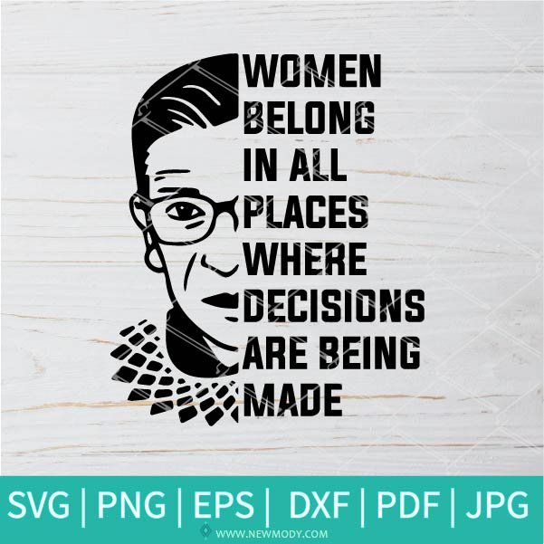 Women Belong In All Places Where Decisions Are Being Made SVG - Rbg SVG - Ruth Bader Ginsburg  SVG