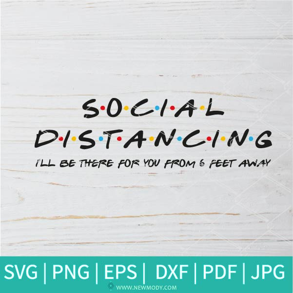 Social Distancing I Ll Be There For You From 6 Feet Away Svg Social D