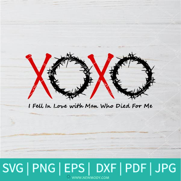 I Fell In Love With a Man Who Died For Me SVG - XoXo Valentine SVG - Xoxo SVG -  Valentine's Day  SVG