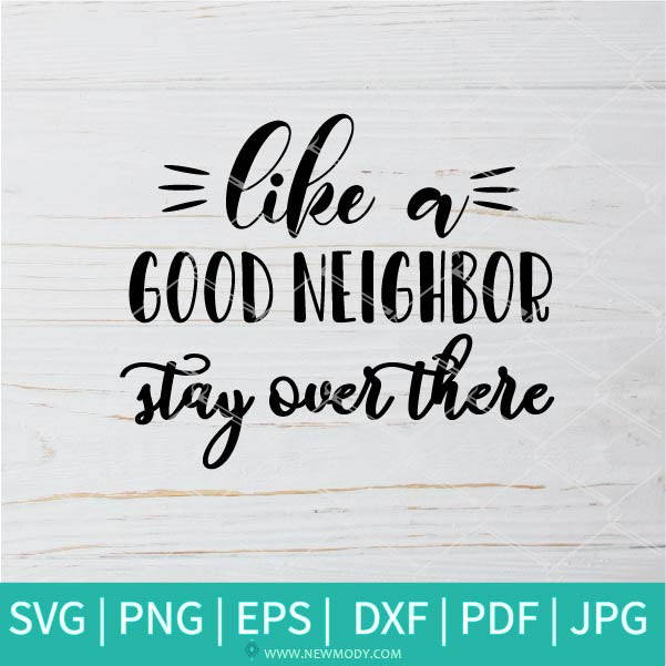 Like a Good Neighbor Stay Over There SVG - Neighbor Svg - Quarantine Svg