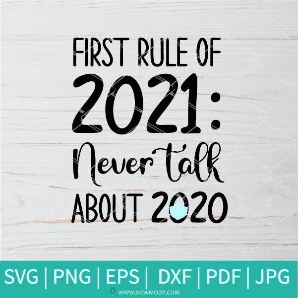 First Rule Of 2021 Never Talk About 2020 svg - 2021 Svg - Happy New Year 2021 SVG