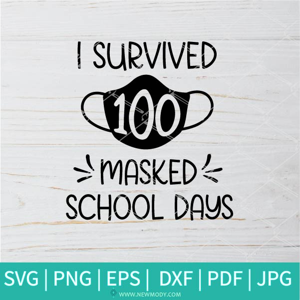 Survived 100 Masked School Days SVG - Happy 100th Day of School Quarantine Pandemic SVG - Teacher In Quarantine SVG - Teacher SVG - Newmody