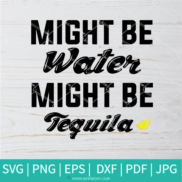Might Be Water Might Be Tequila SVG -  Tequila svg -Salty SVG