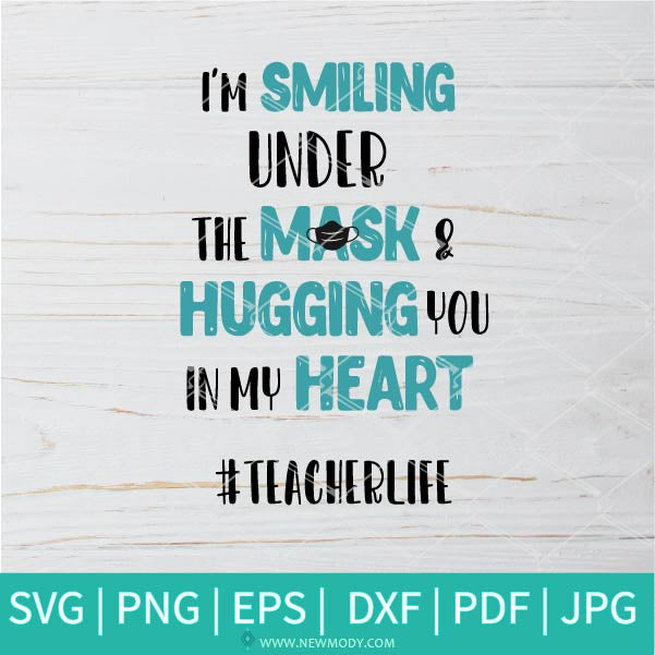 I'm Smiling Under The Mask & Hugging You In My Heart SVG - Teacherlife SVG - Teacher svg